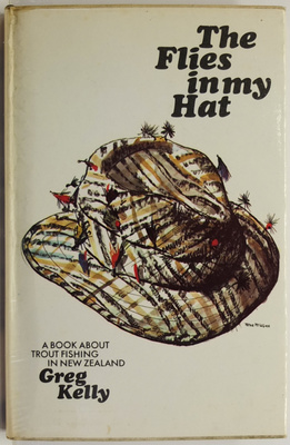 The Flies in My Hat A Book About Trout Fishing in New Zealand