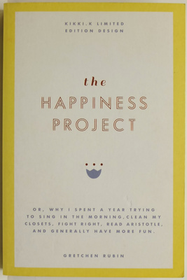 The Happiness Project or why I spent a year trying to sing in the morning, clean my closets, fight right, read aristotle and generally have more fun