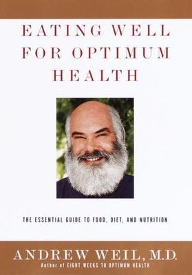 Eating Well for Optimum Health - The Essential Guide to Food, Diet, and Nutrition
