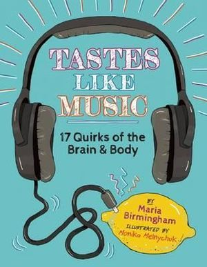 Tastes Like Music: 17 Quirks of the Brain and Body
