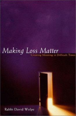 Making Loss Matter - Creating Meaning in Difficult Times