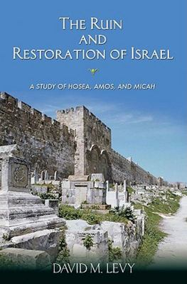 The Ruin and Restoration of Israel - A Study of Hosea, Amos, and Micah