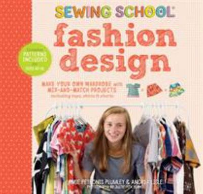 Sewing School Fashion Design - Make Your Own Wardrobe with Mix-and-Match Projects Including Tops, Skirts and Shorts