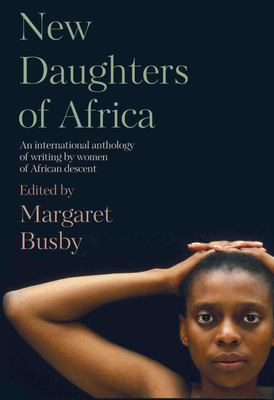 New Daughters of Africa - An International Anthology of 20th and 21st Century Writing by Women of African Descent