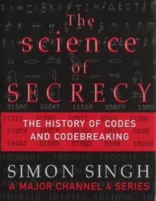 The Science of Secrecy - The Secret History of Codes and Codebreaking