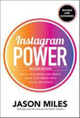 Instagram Power, Revised and Expanded: Build Your Brand and Reach More Customers with the Power of Pictures