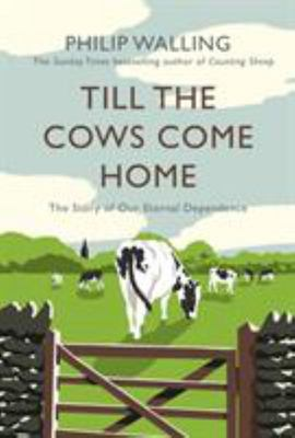 Till the Cows Come Home - The Story of Our Eternal Dependence