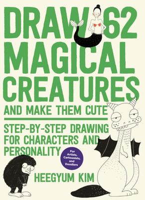 Draw 62 Magical Creatures and Make Them Cute - Step-By-Step Drawing for Characters and Personality *a Sketchbook for Artists, Cartoonists, and Doodlers*