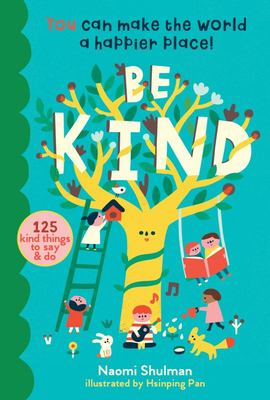 Be Kind: 150 Caring Acts Kids Can Do to Make the World a Better Place