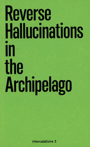 Reverse Hallucinations in the Archipelago. Intercalations 3
