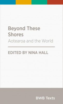 Beyond These Shores - Aotearoa and the World: Bwb Texts Series