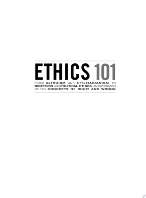 Ethics 101 - From Aristotle and Immanuel Kant to Altruism and Utilitarianism, an Exploration of the Concepts of Right and Wrong
