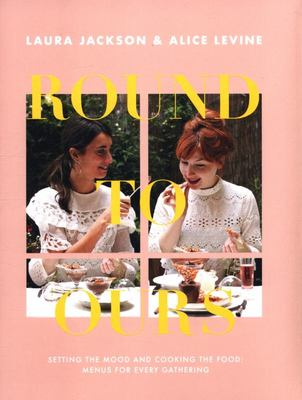 Round to Ours - Setting the Mood and Cooking the Food: Menus for Every Gathering