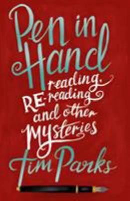 Pen in Hand : Reading, Rereading and Other Mysteries
