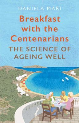 Breakfast with the Centenarians - The Science of Ageing Well