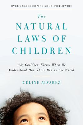 The Natural Laws of Children - Why Children Thrive When We Understand How Their Brains Are Wired