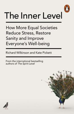 The Inner Level: How More Equal Societies Reduce Stress, Restore Sanity and Improve Everyone's Wellbeing