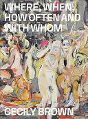 Cecily Brown - Where, When, How Often and with Whom