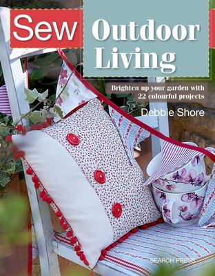 Sew Outdoor Living - Brighten up Your Garden with 22 Colourful Projects