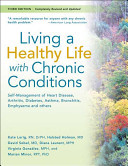 Living a Healthy Life with Chronic Conditions - Self-Management of Heart Disease,  Arthritis, Diabetes, Frustration, Asthma,  Emphysema, and Others