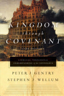 Kingdom Through Covenant - A Biblical-Theological Understanding of the Covenants