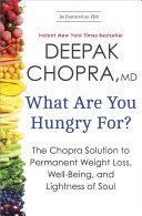 What Are You Hungry For? - The Chopra Solution to Permanent Weight Loss, Well-Being, and Lightness of Soul