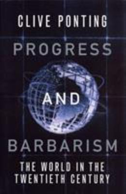 Progress and Barbarism: The World in the Twentieth Century