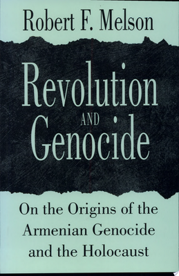 Revolution and Genocide: On the Origins of the Armenian Genocide and the Holocaust