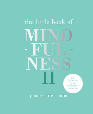 The Little Book of Mindfulness II - Peace, Life, Calm
