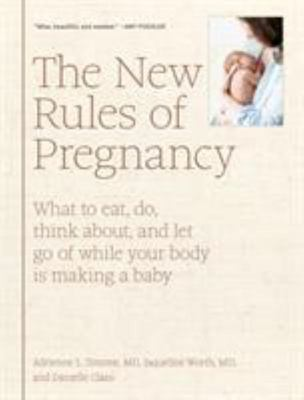 The New Rules of Pregnancy: How to Have a Calm Pregnancy in the Age of Too Much Information
