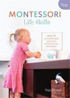 Montessori Lifeskills -  Over 80 Essential Life Skills and Creative Activities for Your Junior Genius