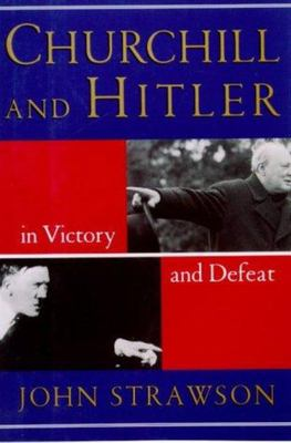 Churchill and Hitler: In Victory and Defeat