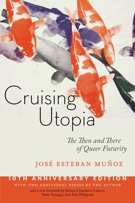 Cruising Utopia, 10th Anniversary Edition - The Then and There of Queer Futurity