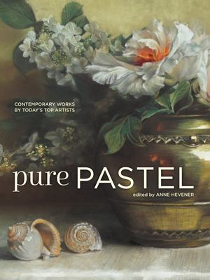 Pure Pastel - Contemporary Works by Today's Top Artists