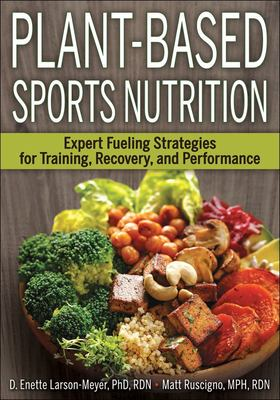Plant-Based Sports Nutrition - Expert Fueling Strategies for Training, Recovery, and Performance