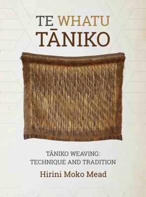 Te Whatu Taniko - Taniko Weaving : Technique and Tradition