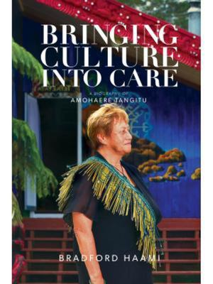 Bringing Culture into Care - A Biography of Amohaere Tangitu