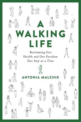 A Walking Life - Reclaiming Our Health and Our Freedom One Step at a Time
