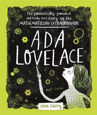 Ada Lovelace - The Fantastically Feminist (and Totally True) Story of the Mathematician Extraordinaire