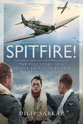 Spitfire! - The Full Story of a Unique Battle of Britain Fighter Squadron