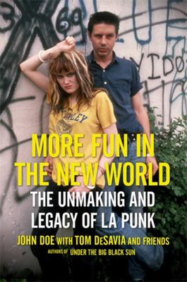 More Fun in the New World - The Unmaking and Legacy of L. A. Punk