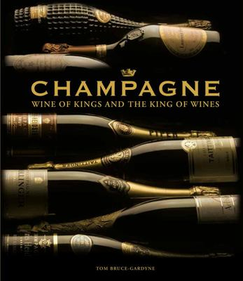 Champagne: Wine of Kings and the King of Wines