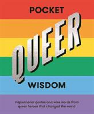 Pocket Queer Wisdom - Inspirational Quotes and Wise Words from Queer Icons Who Changed the World