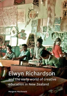 Elwyn Richardson - And the Early World of Creative Education in New Zealand