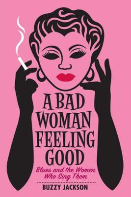 A Bad Woman Feeling Good - Blues and the Women Who Sing Them