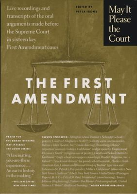 The First Amendment. transcripts of the oral arguments made before the Supreme Court in sixteen key First Amendment cases