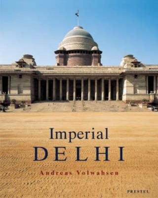 Imperial Delhi - The British Capital of the Indian Empire