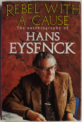 Rebel with a Cause: The Autobiography of Hans Eysenck