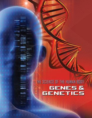 Science of the Human Body: Genes and Genetics