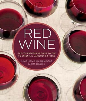 Red Wine: The Comprehensive Guide to the 50 Essential Varietals and Styles